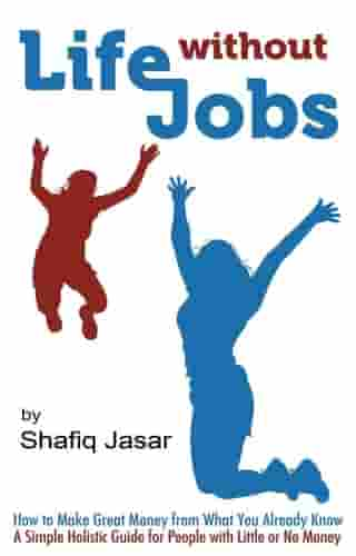 Life Without Jobs: How to Make Great Money from What You Already Know by Shafiq Jasar