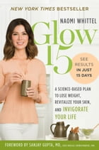 Glow15: A Science-Based Plan to Lose Weight, Revitalize Your Skin, and Invigorate Your Life de Naomi Whittel