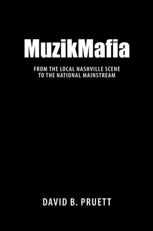 MuzikMafia From the Local Nashville Scene to the National Mainstream