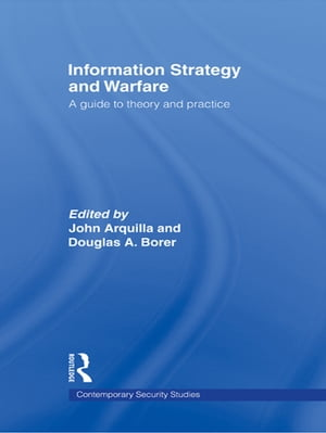 Information Strategy and Warfare A Guide to Theory and Practice