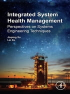 Integrated System Health Management: Perspectives on Systems Engineering Techniques by Jiuping Xu
