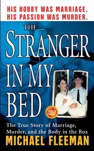 The Stranger In My Bed: The True Story of Marriage, Murder, and the Body in the Box by Michael Fleeman