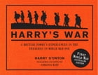 Harry's War: A British Tommy's experiences in the trenches in World War One by Harry Stinton