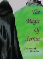 The Magic of Serran by Frances G. Mantler