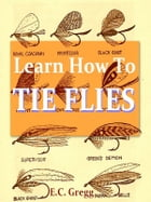 Learn How to Tie Flies [Illustrated] by E.C. Gregg