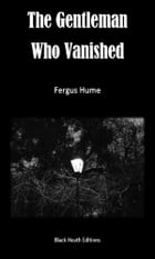 The Gentleman Who Vanished by Fergus Hume