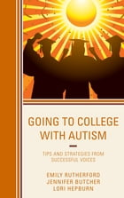 Going to College with Autism: Tips and Strategies from Successful Voices by Emily Rutherford