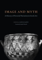 Image and Myth: A History of Pictorial Narration in Greek Art by Luca Giuliani