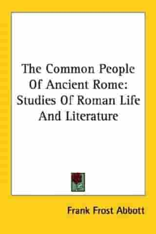 The Common People Of Ancient Rome by Frank Frost Abbott
