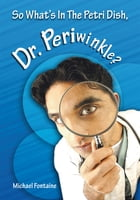 So What's in the Petri Dish, Dr. Periwinkle?