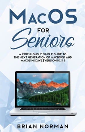 MacOS for Seniors: A Ridiculously Simple Guide to the Next Generation of MacBook and MacOS Mojave (Version 10.14) by Brian Norman