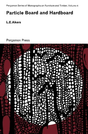 Particle Board and Hardboard: Pergamon Series of Monographs on Furniture and Timber