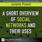 A Short Overview of Social Networks and Their Uses by Juliette Powell