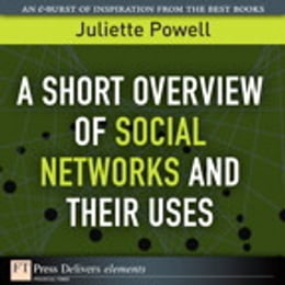 Book A Short Overview of Social Networks and Their Uses by Juliette Powell