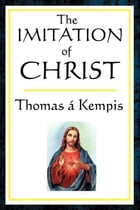The Imitation of Christ by Thomas A. Kempis