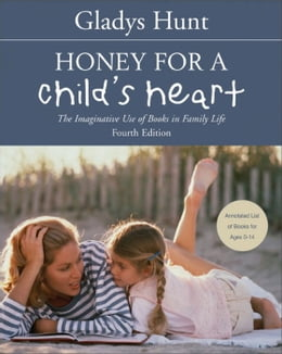 Book Honey for a Child's Heart: The Imaginative Use of Books in Family Life by Gladys Hunt