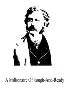 A Millionaire Of Rough-And-Ready by Bret Harte