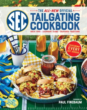 The All-New Official SEC Tailgating Cookbook: Great Food, Legendary Teams, Cherished Traditions by The Editors of Southern Living