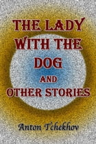 The Lady with the Dog and Other Stories by Anton Tchekhov