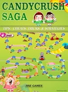 Candy Crush Saga Tips, Cheats, Tricks, & Strategies: Get Tons of Coins & Beat Levels! by HSE Games