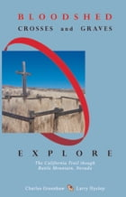 Bloodshed, Crosses and Graves: Explore the California Trail through Battle Mountain, Nevada by Larry Hyslop