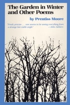 The Garden in Winter and Other Poems by Prentiss Moore