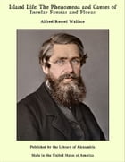 Island Life: The Phenomena and Causes of Insular Faunas and Floras by Alfred Russel Wallace