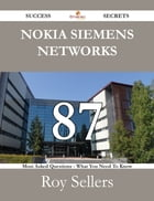 Nokia Siemens Networks 87 Success Secrets - 87 Most Asked Questions On Nokia Siemens Networks - What You Need To Know