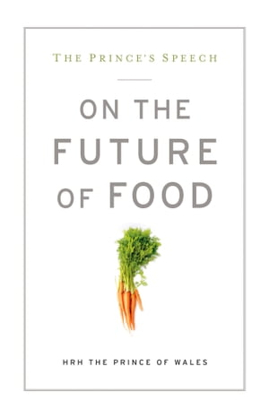The Prince's Speech: On the Future of Food by HRH The Prince of Wales