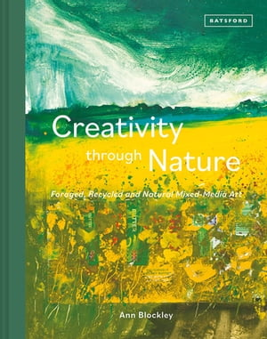 Creativity Through Nature: Foraged, Recycled and Natural Mixed-Media Art by Ann Blockley