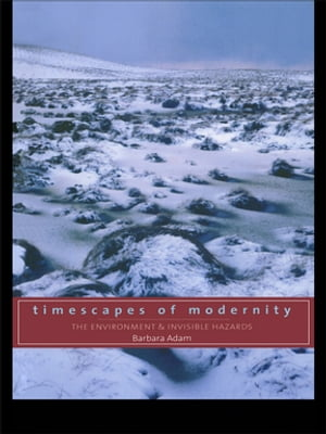 Timescapes of Modernity The Environment and Invisible Hazards
