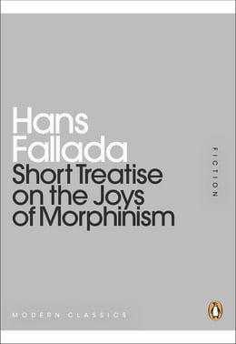Book Short Treatise on the Joys of Morphinism by Hans Fallada