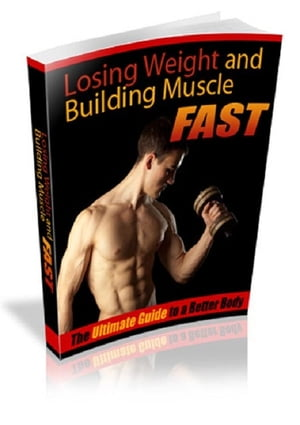 Losing Weight And Building Muscle Fast