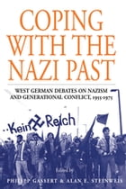 Coping with the Nazi Past: West German Debates on Nazism and Generational Conflict, 1955-1975 by Philipp Gassert