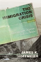 The Immigration Crisis: Immigrants, Aliens, and the Bible