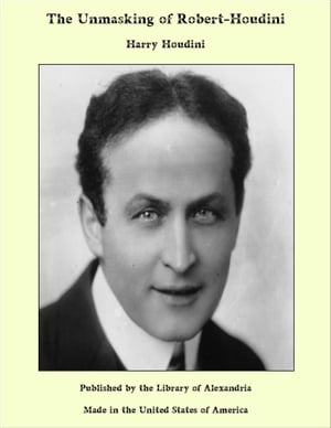 The Unmasking of Robert-Houdini by Harry Houdini