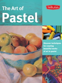 Book The Art of Pastel: Discover techniques for creating beautiful works of art in pastel: Discover… by Marla Baggetta,Nathan Rohlander,William Schneider