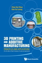 3D Printing and Additive Manufacturing: Principles and Applications (with Companion Media Pack)Fourth Edition of Rapid Prototyping by Chee Kai Chua