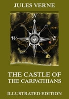 The Castle Of The Carpathians: Extended Annotated & Illustrated Edition by Jules Verne