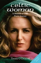 Celtic Woman: A Memoir of Life's Poetic Journey by Treasa O'Driscoll