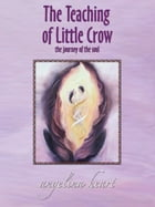 The Teaching of Little Crow by Angelina Heart