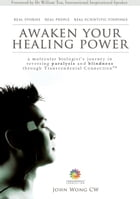 Awaken Your Healing Power: A Molecular Biologist's Journey in Reversing Paralysis and Blindness through Transcendental Connection by John Wong