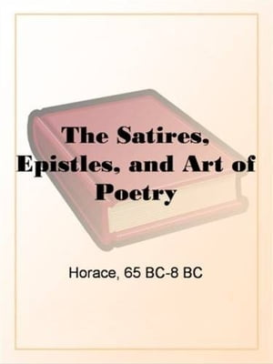 The Satires, Epistles, And Art Of Poetry by Horace