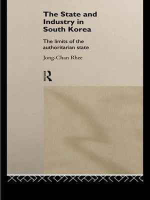 The State and Industry in South Korea The Limits of the Authoritarian State