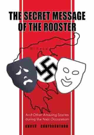The Secret Message of the Rooster: And Other Amazing Stories During the Nazi Occupation