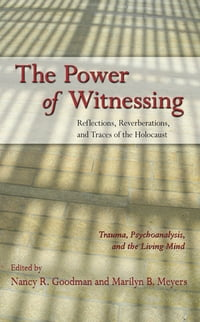 The Power of Witnessing: Reflections, Reverberations, and Traces of the Holocaust: Trauma…
