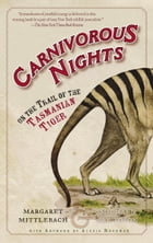 Carnivorous Nights: On the Trail of the Tasmanian Tiger by Margaret Mittelbach