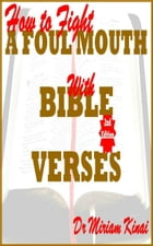 How to Fight a Foul Mouth with Bible Verses 2nd Edition by Miriam Kinai