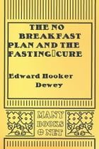 The No Breakfast Plan and the Fasting-Cure by Edward Hooker Dewey