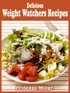 Delicious Weight Watchers Recipes by Princess Miller